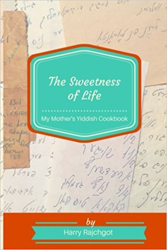 The Sweetness of Life: My Mother's Yiddish Cookbook