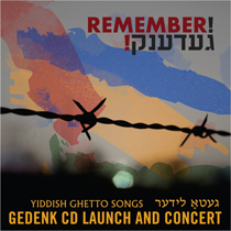 Remember! Gedenk! Yiddish Ghetto Songs